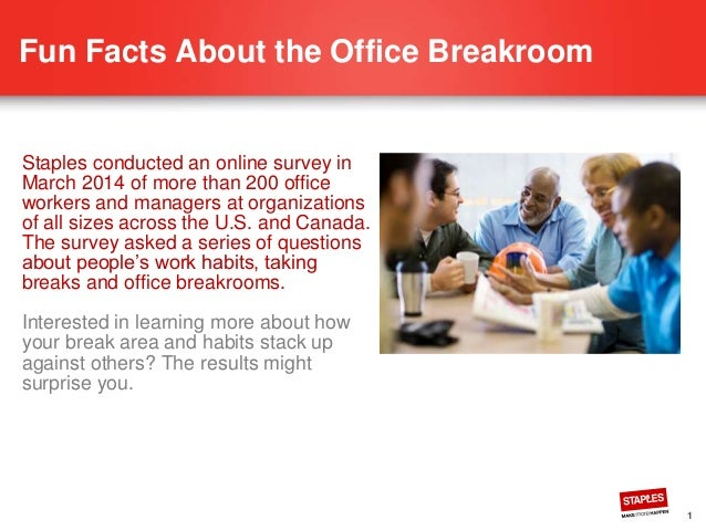 1 Fun Facts About the Office Breakroom Staples conducted an online survey in March 2014 of more than 200 office workers an...