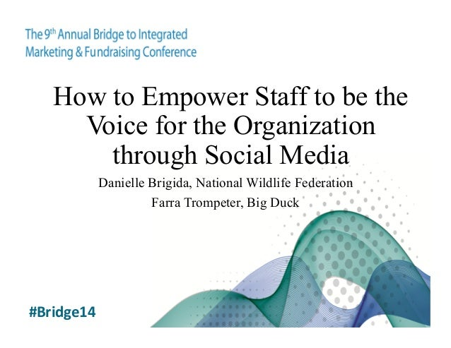 How to Empower Staff to be the Voice for the Organization through Social Media Danielle Brigida, National Wildlife Federat...