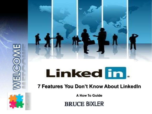 BRUCE BIXLER 7 Features You Don't Know About LinkedIn A How To Guide