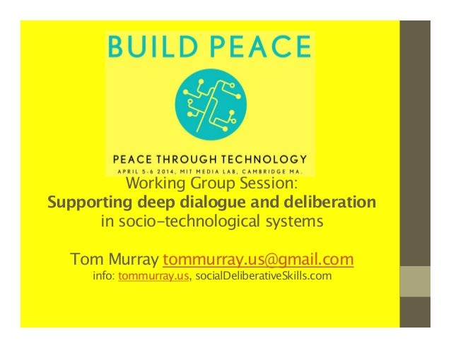 Working Group Session:  Supporting deep dialogue and deliberation  in socio-technological systems  Tom Murray tommurra...