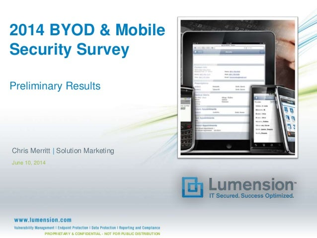 PROPRIETARY & CONFIDENTIAL - NOT FOR PUBLIC DISTRIBUTION 2014 BYOD & Mobile Security Survey Preliminary Results Chris Merr...