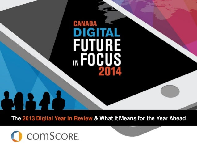 © comScore, Inc. Proprietary. The 2013 Digital Year in Review & What It Means for the Year Ahead