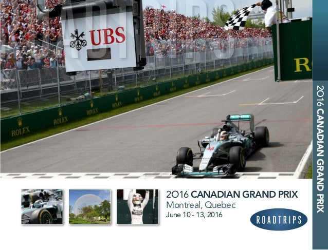2O16 CANADIAN GRAND PRIX Montreal, Quebec June 10 - 13, 2016 2O16CANADIANGRANDPRIX 2 ROADTRIPS