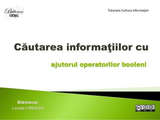 Bibliotecar, Lenuţa URSACHI Tutoriale Cultura informaţiei ajutorul operatorilor booleni