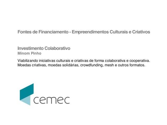 !  Fontes de Financiamento - Empreendimentos Culturais e Criativos!  !  !  Investimento Colaborativo!  Minom Pinho! !  Via...