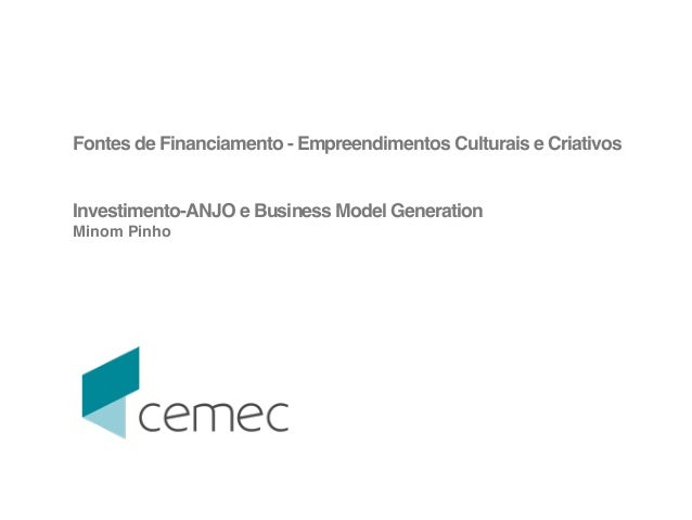 !  Fontes de Financiamento - Empreendimentos Culturais e Criativos!  !  !  Investimento-ANJO e Business Model Generation! ...