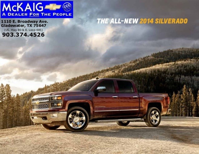 THE ALL-NEW 2014 SILVERADO1110 E. Broadway Ave. Gladewater, TX 75647 (US. Hwy 80 & E. Loop 485) 903.374.4526