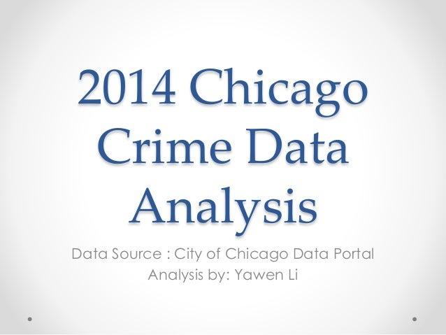 2014 Chicago Crime Data Analysis Data Source : City of Chicago Data Portal Analysis by: Yawen Li