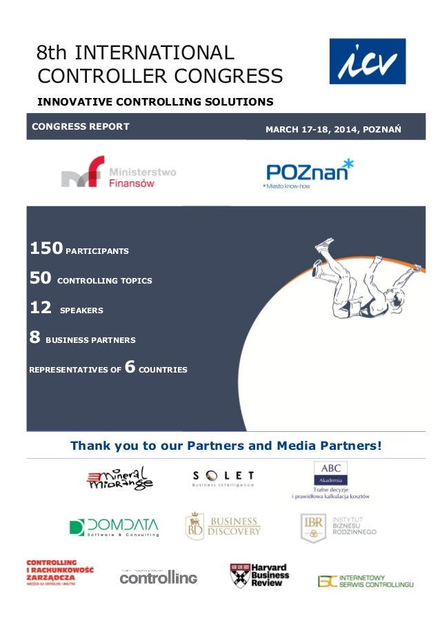 CONGRESS REPORT MARCH 17-18, 2014, POZNAŃ 8th INTERNATIONAL CONTROLLER CONGRESS INNOVATIVE CONTROLLING SOLUTIONS Thank you...