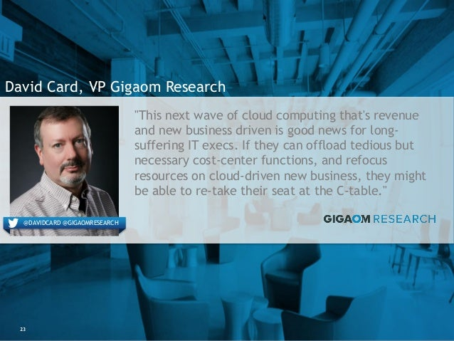 """23 David Card, VP Gigaom Research """"This next wave of cloud computing that's revenue and new business driven is good news f..."""
