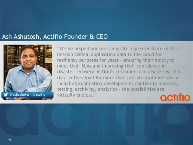"""76 Ash Ashutosh, Actifio Founder & CEO """"We've helped our users migrate a greater share of their mission critical applicati..."""
