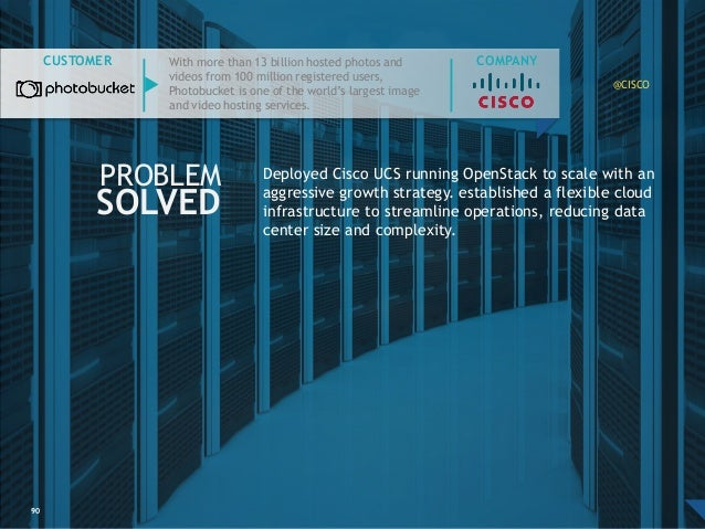 90 PROBLEM SOLVED CUSTOMER Deployed Cisco UCS running OpenStack to scale with an aggressive growth strategy. established a...