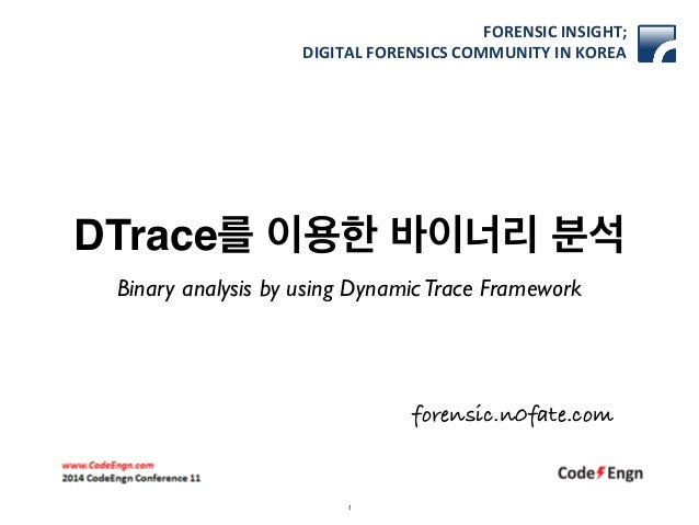 FORENSIC)INSIGHT;)  DIGITAL)FORENSICS)COMMUNITY)IN)KOREA  DTrace를 이용한 바이너리 분석  Binary analysis by using Dynamic Trace Fram...