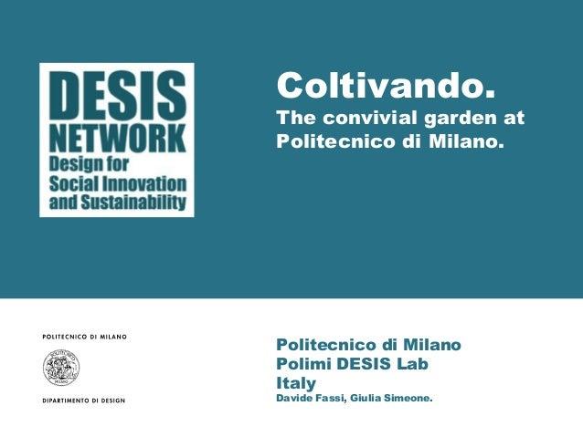 Politecnico di Milano Polimi DESIS Lab Italy Davide Fassi, Giulia Simeone. Coltivando. The convivial garden at Politecnico...