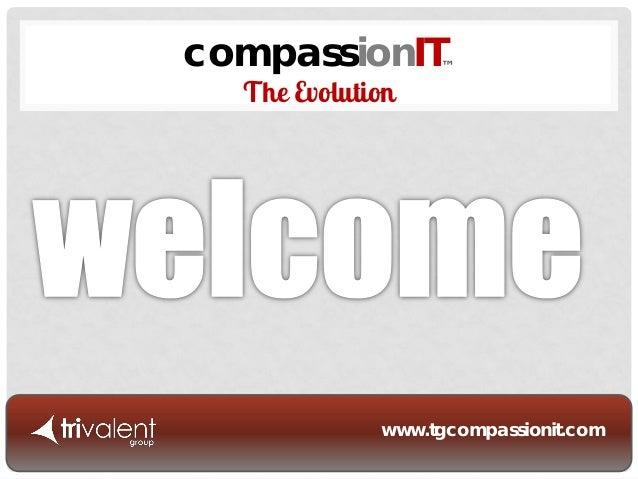 compassionIT The Evolution  ™  www.tgcompassionit.com