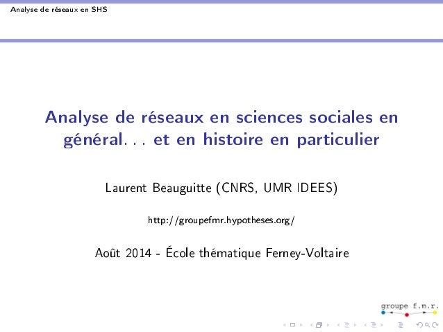 Analyse de réseaux en SHS  Analyse de réseaux en sciences sociales en  général. . . et en histoire en particulier  Laurent...