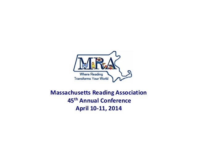 Massachusetts Reading Association 45th Annual Conference April 10-11, 2014