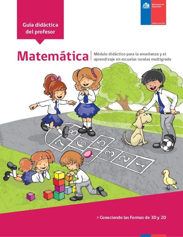 Matemática Módulo didáctico para la enseñanza y el aprendizaje en escuelas rurales multigrado Conociendo las Formas de 3D ...