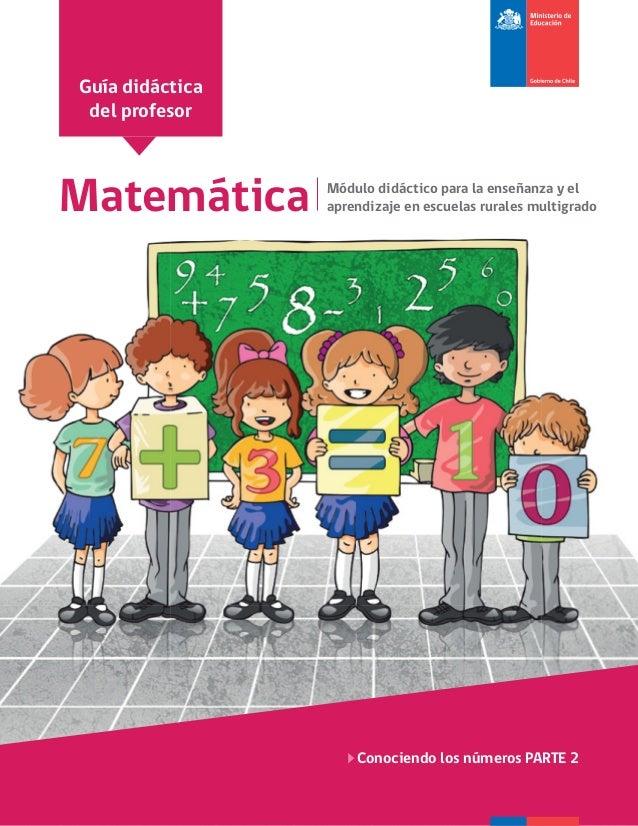 Matemática Módulo didáctico para la enseñanza y el aprendizaje en escuelas rurales multigrado Conociendo los números PARTE...