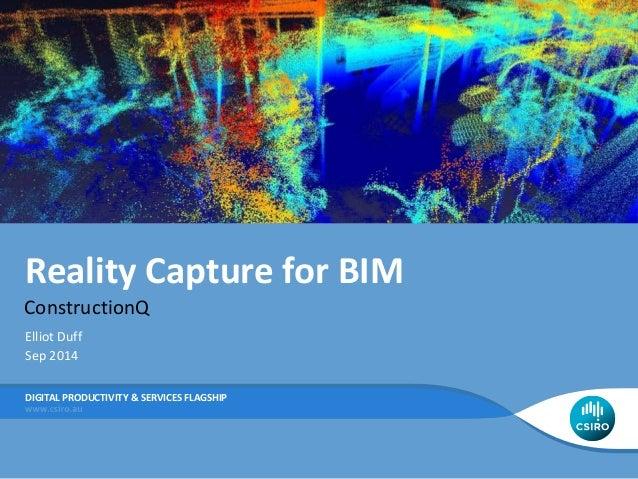 Reality Capture for BIM ConstructionQ DIGITAL PRODUCTIVITY & SERVICES FLAGSHIP Elliot Duff Sep 2014