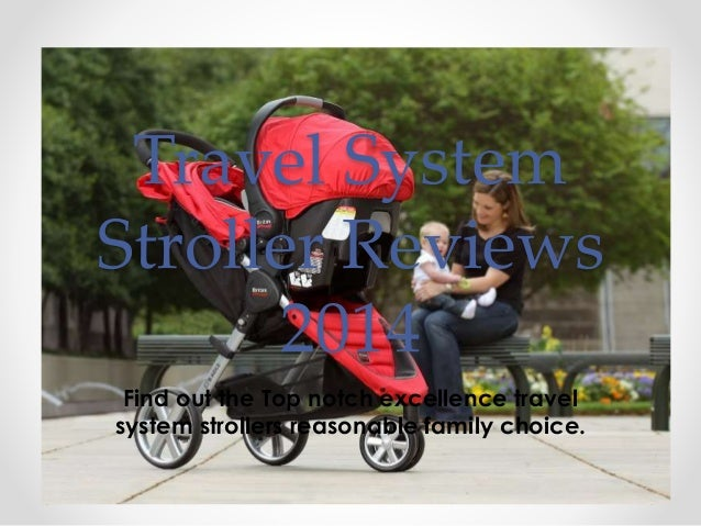 Travel System Stroller Reviews 2014 Find out the Top notch excellence travel system strollers reasonable family choice.