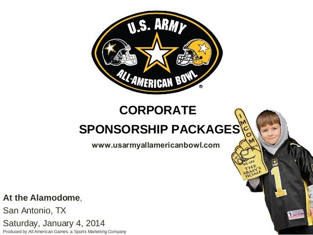 CORPORATESPONSORSHIP PACKAGESAt the Alamodome,San Antonio, TXSaturday, January 4, 2014Produced by All American Games, a Sp...