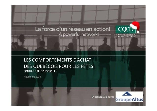 LES COMPORTEMENTS D'ACHAT  DES QUÉBÉCOIS POUR LES FÊTES  SONDAGE TÉLÉPHONIQUE  Novembre 2014  En collaboration avec