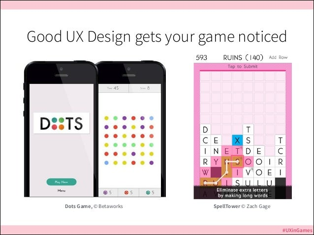 Good UX Design gets your game noticed  Jurassic Park  Dots Game, © Betaworks  SpellTower © Zach Gage  #UXinGames