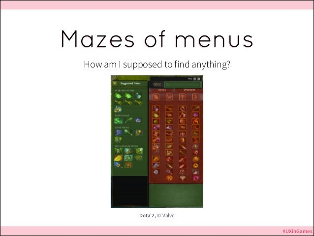 Mazes of menus How am I supposed to find anything?  Dota 2, © Valve #UXinGames