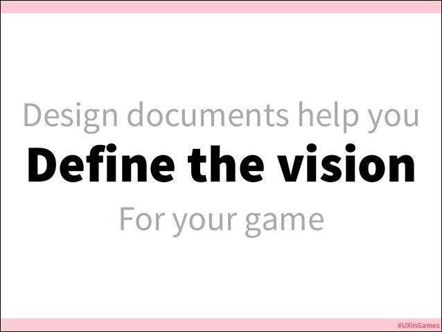 Design documents help you  Define the vision For your game  Jurassic Park  #UXinGames