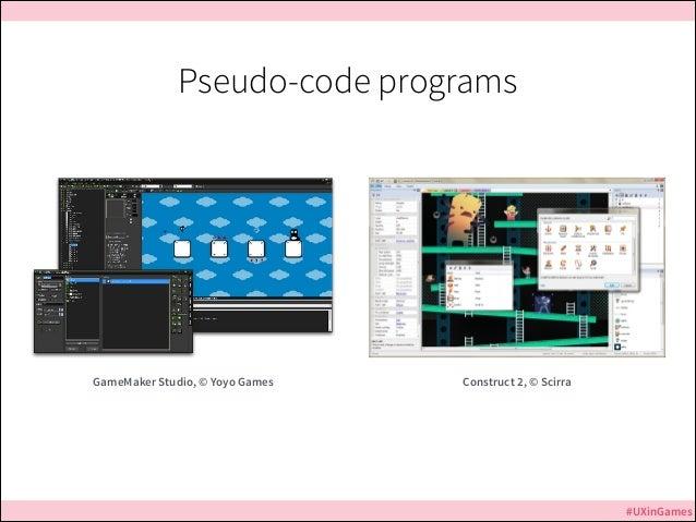 Pseudo-code programs  Jurassic Park GameMaker Studio, © Yoyo Games  Construct 2, © Scirra  #UXinGames