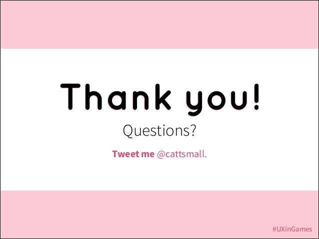 Thank you! Questions? Tweet me @cattsmall.  #UXinGames