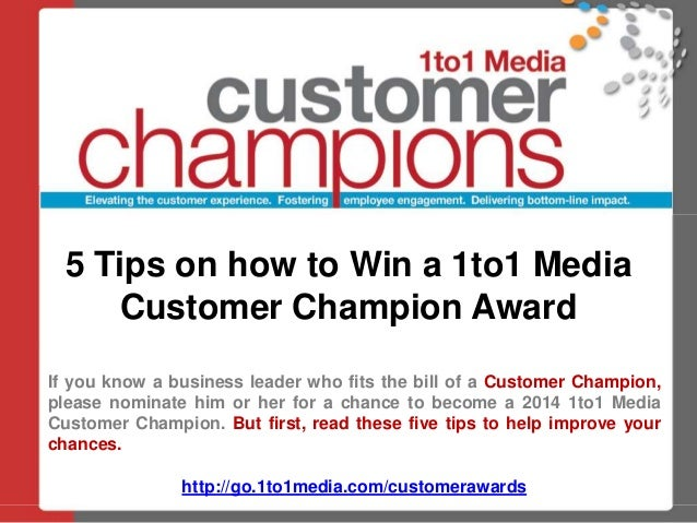 5 Tips on how to Win a 1to1 Media Customer Champion Award If you know a business leader who fits the bill of a Customer Ch...