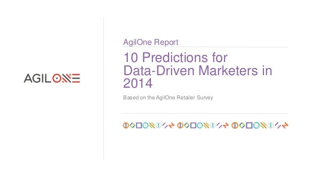AgilOne Report  10 Predictions for Data-Driven Marketers in 2014 Based on the AgilOne Retailer Survey