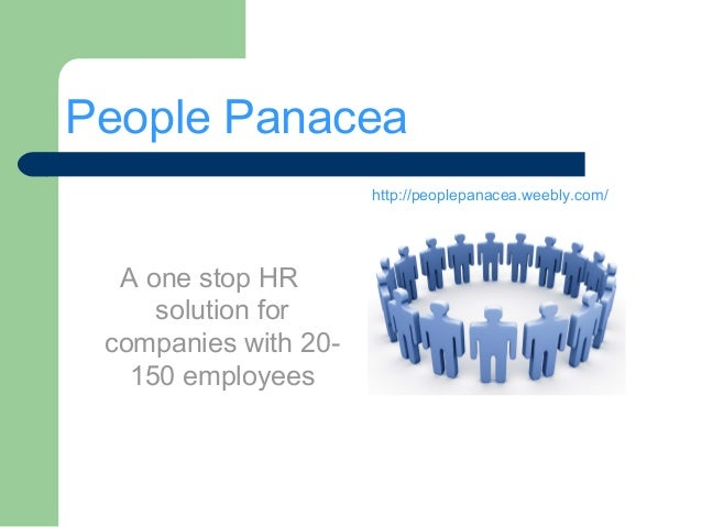 People Panacea A one stop HR solution for companies with 20- 150 employees http://peoplepanacea.weebly.com/