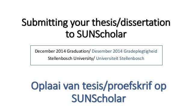 Submitting your thesis/dissertation to SUNScholar December 2014 Graduation/ Desember 2014 Gradeplegtigheid Stellenbosch Un...
