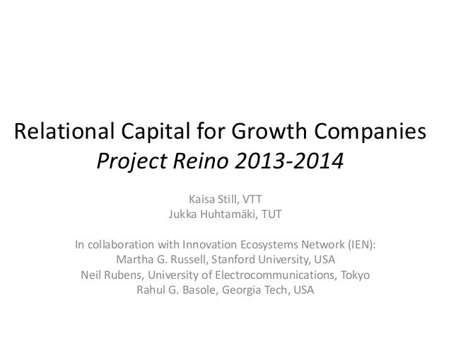 Relational Capital for Growth Companies  Project Reino 2013-2014  Kaisa Still, VTT  Jukka Huhtamäki, TUT  In collaboration...