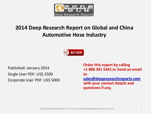 2014 Deep Research Report on Global and China Automotive Hose Industry  Published: January 2014 Single User PDF: US$ 2500 ...