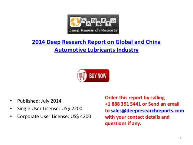 2014 Deep Research Report on Global and China Automotive Lubricants Industry • Published: July 2014 • Single User License:...