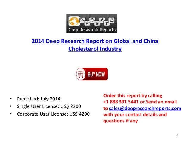 2014 Deep Research Report on Global and China Cholesterol Industry • Published: July 2014 • Single User License: US$ 2200 ...