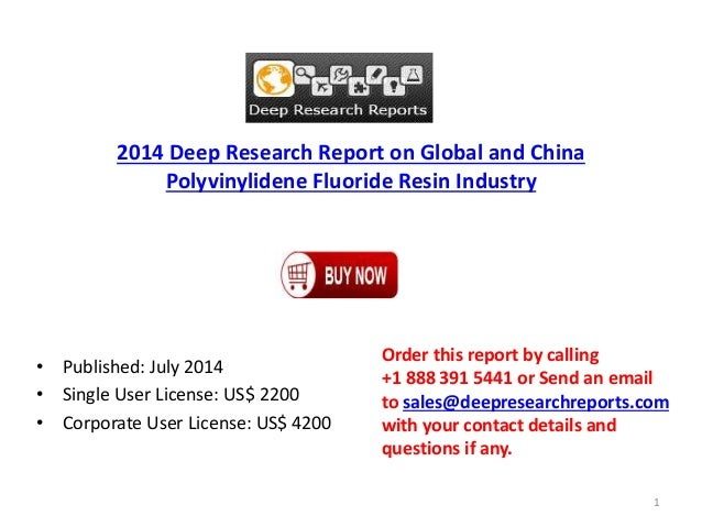 2014 Deep Research Report on Global and China Polyvinylidene Fluoride Resin Industry • Published: July 2014 • Single User ...