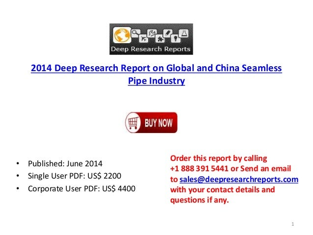 2014 Deep Research Report on Global and China Seamless Pipe Industry • Published: June 2014 • Single User PDF: US$ 2200 • ...
