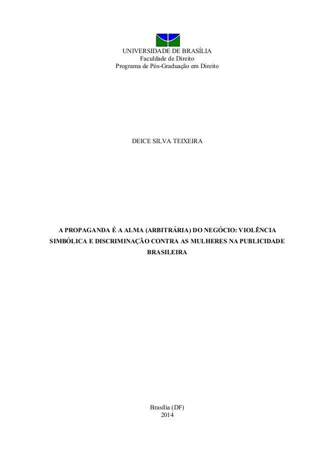 UNIVERSIDADE DE BRASÍLIA Faculdade de Direito Programa de Pós-Graduação em Direito DEICE SILVA TEIXEIRA A PROPAGANDA É A A...