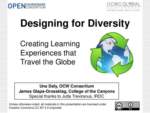 Designing for Diversity Creating Learning Experiences that Travel the Globe Una Daly, OCW Consortium James Glapa-Grossklag...