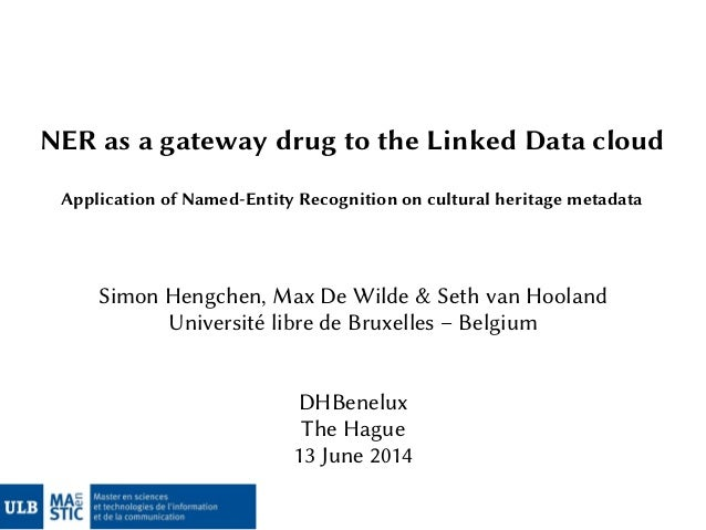NER as a gateway drug to the Linked Data cloud Application of Named-Entity Recognition on cultural heritage metadata Simon...