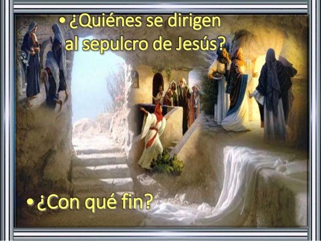 •¿Quiénes se dirigen  al sepulcro de Jesús?  •¿Con qué fin?