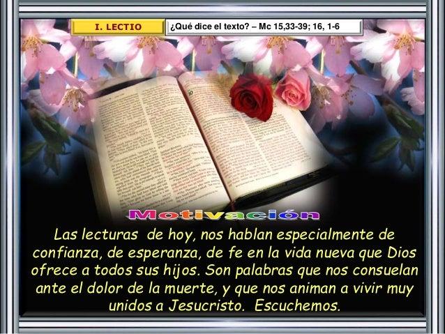 I. LECTIO ¿Qué dice el texto? – Mc 15,33-39; 16, 1-6  Las lecturas de hoy, nos hablan especialmente de  confianza, de espe...