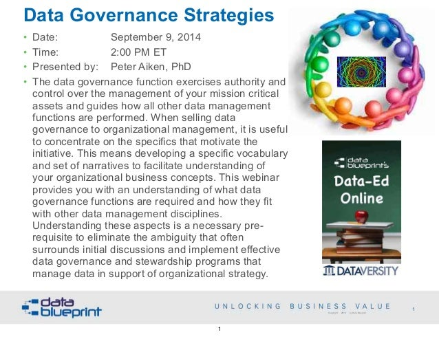Data Governance Strategies  • Date: September 9, 2014  • Time: 2:00 PM ET  • Presented by: Peter Aiken, PhD  • The data go...