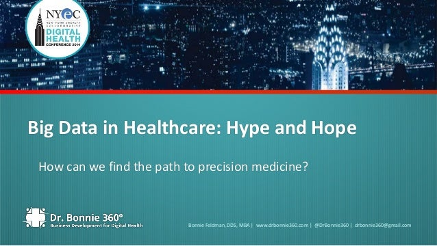 Big Data in Healthcare: Hype and Hope  How can we find the path to precision medicine?  Bonnie Feldman, DDS, MBA | www.drb...
