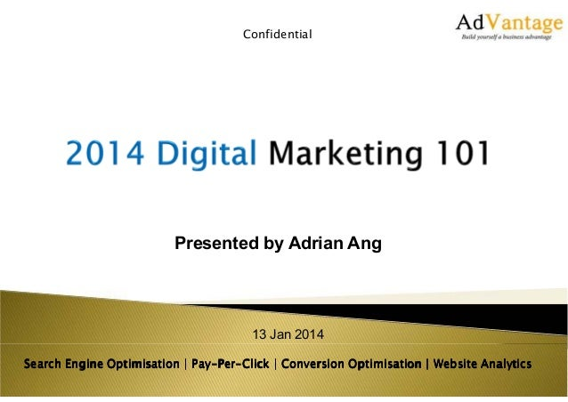 Confidential  Presented by Adrian Ang  13 Jan 2014 Pay-PerSearch Engine Optimisation | Pay-Per-Click | Conversion Optimisa...